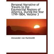 Personal Narrative of Travels to the Equinoctial Regions of America, During the Year 1799-1804, Vol by Humboldt, Alexander Von, 9780559090424