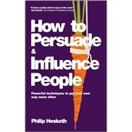 How to Persuade and Influence People, Completely revised and updated edition of Life's a Game So Fix the Odds Powerful techniques to get your own way more often