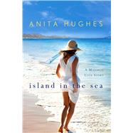 Island in the Sea: A Majorca Love Story by Hughes, Anita, 9781250080424