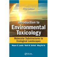 Introduction to Environmental Toxicology: Molecular Substructures to Ecological Landscapes, Fifth Edition by Landis; Wayne, 9781498750424