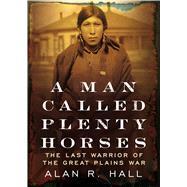 A Man Called Plenty Horses by Hall, Alan R., 9781634990424