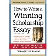 How to Write a Winning Scholarship Essay 30 Essays That Won Over $3 Million in Scholarships by Tanabe, Gen; Tanabe, Kelly, 9781617600425
