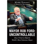 Mayor Rob Ford by Towhey, Mark; Schneller, Johanna, 9781634500425