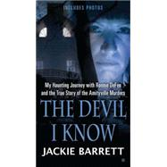 The Devil I Know My Haunting Journey with Ronnie DeFeo and the True Story of the Amityville Murders by Barrett, Jackie, 9780425250426