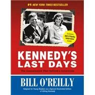 Kennedy's Last Days The Assassination That Defined a Generation by O'Reilly, Bill, 9781250060426