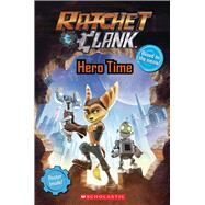 Ratchet and Clank: Hero Time (The Movie Reader) by Scholastic; Rusu, Meredith; Scholastic, 9781338030426