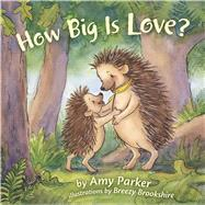 How Big Is Love? (padded board book) by Parker, Amy; Brookshire, Breezy, 9781433690426