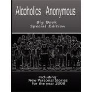 Alcoholics Anonymous Big Book: Including: Personal Stories for the Year 2008