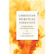 Christian Spiritual Formation: An Integrated Approach for Personal and Relational Wholeness by Chandler, Diane J., 9780830840427