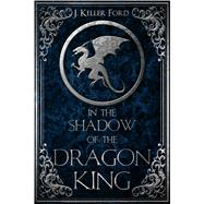 In the Shadow of the Dragon King by Ford, J. Keller, 9780996890427