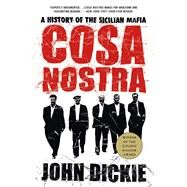 Cosa Nostra: A History of the Sicilian Mafia by Dickie, John, 9781403970428