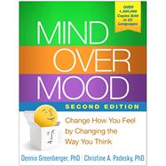 Mind Over Mood, Second Edition Change How You Feel by Changing the Way You Think by Greenberger, Dennis; Padesky, Christine A.; Beck, Aaron T., 9781462520428