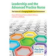 Leadership and the Advanced Practice Nurse: The Future of a Changing Health-Care Environment by Whitehead, Diane, R.N., 9780803640429