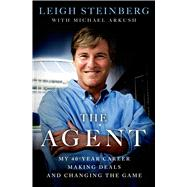 The Agent My 40-Year Career Making Deals and Changing the Game by Steinberg, Leigh; Arkush, Michael, 9781250030429