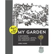 Dream, Draw, Design My Garden: A Sketchbook for Gardeners, Artists, and Landscape Lovers by Hobbs, James, 9781631590429