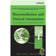 Bioremediation and Natural Attenuation : Process Fundamentals and Mathematical Models by Alvarez, Pedro J.; Illman, Walter A., 9780471650430