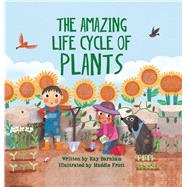 The Amazing Life Cycle of Plants by Barnham, Kay; Frost, Maddie, 9781438050430
