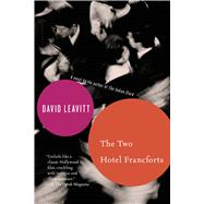 The Two Hotel Francforts A Novel by Leavitt, David, 9781596910430