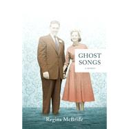Ghost Songs by McBride, Regina, 9781941040430