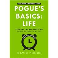Pogue's Basics: Life Essential Tips and Shortcuts (That No One Bothers to Tell You) for Simplifying Your Day by Pogue, David, 9781250080431