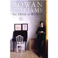 The Edge of Words God and the Habits of Language by Williams, Rowan, 9781472910431