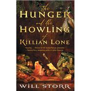 The Hunger and the Howling of Killian Lone The Secret Ingredient of Unforgettable Food Is Suffering by Storr, Will, 9781476730431