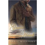 Grace of a Hawk by Williams, Abbie, 9781771680431
