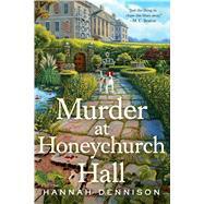 Murder at Honeychurch Hall A Mystery by Dennison, Hannah, 9781250070432