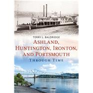 Ashland, Huntington, Ironton, and Portsmouth Through Time by Baldridge, Terry, 9781625450432