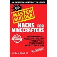 Minecraft Hacks Master Builder: The Unofficial Guide to Tips and Tricks That Other Guides Won't Teach You by Miller, Megan, 9781634500432