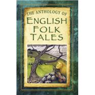 The Anthology of English Folk Tales by Guy, Nicola, 9780750970433