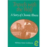 Travels with the Wolf : A Story of Chronic Illness by Goldstein, Melissa Anne, 9780814250433