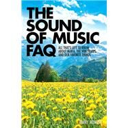 The Sound of Music Faq: All That's Left to Know About Maria, the Von Trapps, and Our Favorite Things by Monush, Barry, 9781480360433