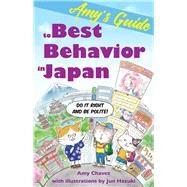 Amy's Guide to Best Behavior in Japan by Chavez, Amy; Hazuki, Jun, 9781611720433