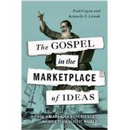 The Gospel in the Marketplace of Ideas: Paul's Mars Hill Experience for Our Pluralistic World by Copan, Paul; Litwak, Kenneth D., 9780830840434