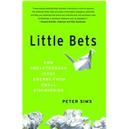 Little Bets How Breakthrough Ideas Emerge from Small Discoveries by Sims, Peter, 9781439170434