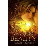 Waking Beauty by Morin, Sarah E., 9781621840435