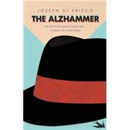The Alzhammer Or Keep Your Friends Close and . . . I Forget the Other Thing by Di Prisco, Joseph, 9781942600435