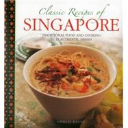 Classic Recipes of Singapore: Traditional Food and Cooking in 25 Authentic Dishes by Basan, Ghillie; Lingwood, William, 9780754830436