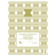 Regional Community Building in East Asia: Countries in Focus by Lee Lai-To;, 9781138640436