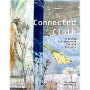 Connected Cloth Creating Collaborative Textile Projects by Holmes, Cas; Kelly, Anne, 9781849940436