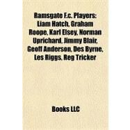 Ramsgate F C Players : Liam Hatch, Graham Roope, Karl Elsey, Norman Uprichard, Jimmy Blair, Geoff Anderson, des Byrne, les Riggs, Reg Tricker by , 9781155390437