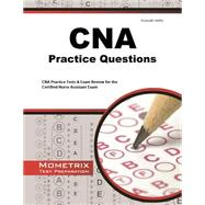 Cna Exam Practice Questions: CNA Practice Tests & Review for the Certified Nurse Assistant Exam by Mometrix Media LLC, 9781621200437