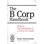 The B Corp Handbook by HONEYMAN, RYAN, 9781626560437