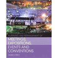 Planning and Management of Meetings, Expositions, Events and Conventions by Fenich, George G., Ph.D., 9780132610438