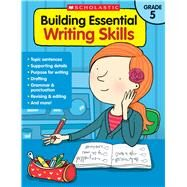Building Essential Writing Skills: Grade 5 by Unknown, 9780545850438