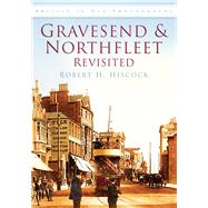 Gravesend and Northfleet Revisited by Unknown, 9780752450438