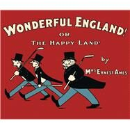 Wonderful England! Or, The Happy Land by Ames, Mrs Ernest, 9781783660438