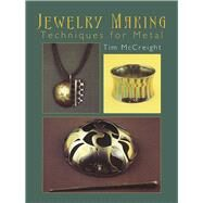 Jewelry Making : Techniques for Metal by Tim McCreight, 9780486440439