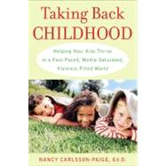 Taking Back Childhood Helping Your Kids Thrive in a Fast-Paced, Media-Saturated, Violence-Filled World by Carlsson-Paige, Nancy, 9781594630439